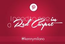 I Need to see IN a Red Carpet  / by Kenny Milano