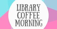Library coffee morning / Coffee morning ideas, cakes, treats and deserts.
