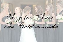 Chapter Three: The Bridesmaids / The lovely ladies by your side through rain and shine. / by Ivy and Aster