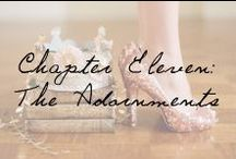 Chapter 11: The Adornments / A dash of whimsy, a hint a of sparkle, these adornments are calling your name. / by Ivy and Aster