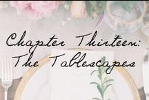 Chapter Thirteen: The Tablescapes / by Ivy and Aster