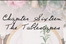 Chapter 16: The Tablescapes / by Ivy and Aster