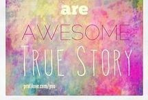 #You  / You're awesome and another true story about You! :)
