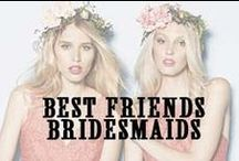 Best Friends and Bridesmaids