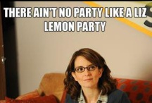 Ain't no party like a Liz Lemon Party / by Traci Castillo