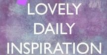 Lovely Daily Inspiration / A board full of lovely things to be inspired by + feel joyful.