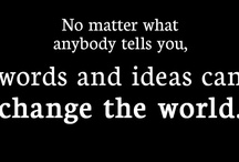Words and ideas CAN change the world / No matter what anyone tells you, words and ideas can change the world. / by Kenzie McFarren
