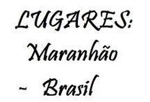 LUGARES: MARANHÃO - BRASIL / Algumas belezas e mazelas do meu Maranhão amado.