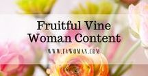 Fruitful Vine Woman / Content from and content that describes the essence of being a Fruitful Vine Woman; for those seeking to become the biblical, fruitful woman God desires them to be! www.fvwoman.com