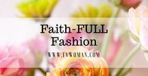 Faith-FULL Fashion / Faith-filled Fashion for God's Women and Girls!