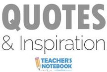 Quotes and Inspiration / Find easy to use quotes, images, and other insights to help you bring out the best in the classroom / by Teacher's Notebook