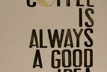 Coffee is always a good idea /  coffee will save the world