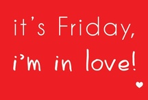 Friday, I'm in Love! / I don't care if Monday's blue Tuesday's gray and Wednesday too Thursday I don't care about you It's Friday, I'm in love