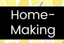 Home-Making / Perfecting the art of homemaking and making our house a home.