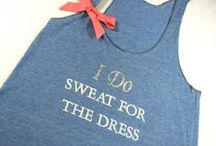 Sweating For The Dress / by Lauren Kilgore Wilson