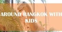 Around Bangkok with Kids / Activities, workshops and interesting places for kids and toddlers to do / visit around Bangkok