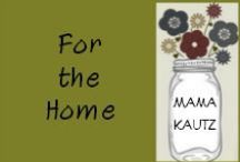 For the Home / by Mama Kautz