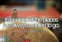 Bucket List / Oh the places you'll go. Places I'd like to visit.