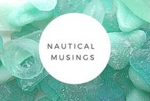 Nautical Musings / All things nautical.  For my love and life by the sea.