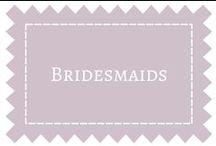Bridesmaids / by DIY Weddings® Magazine