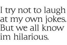 I laugh at my own jokes..... / Without laughs life would be boring, and how much fun would that be? / by Naomi McCracken