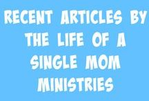 Recent Articles by The Life of a Single Mom Ministries / Enjoy articles written just for single parents (or for those who work in ministry to single parents) on our site at thelifeofasinglemom.com