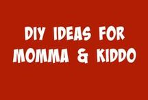 DIY Ideas for Momma & Kiddo / For the Do It Yourself Moms!