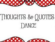 Thoughts - Dance / Thoughts and Quotes about Dance