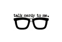 talk NERDY to me!!