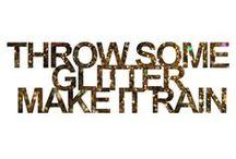 GLITTER! / by Patty Neal Mrkacek