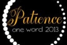 Patience 2013 / My One Word for 2013