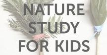 Nature Study for Kids / DIY ideas and kid-friendly projects for fun outside