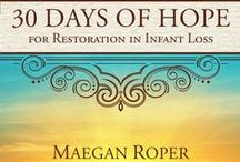Infant Loss / This is a 30 day devotional I've written to help encourage women grieving through infant loss. It's a dream, a privilege, and I'm prayerful it'll help women find joy, even in their grief, as Christ allowed me to. Here i'll share some social media pieces of the marketing elements. Please share the message with someone you think needs it! / by Maegan Roper