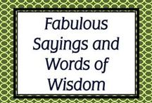 Fabulous Sayings and Words of Wisdom / Words of advice, wisdom, and inspiration / by Simply Novel Teaching