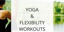 Yoga + Flexibilty Workouts / Here you'll find flexibility and yoga workouts to stay flexible, improve your posture, and recover from your more strenuous workouts.