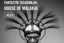 Fantastik tasarımlar:House of malakai / Malakai, Bali/Endonezya merkezli disiplinler arası çalışan bir sanatçı. 1999 yılından beri moda, mücevher ve ev dekorasyonu parçaları tasarlayan sanatçı House of Malakai adını verdiği markasını 2013 yılında, değişik alanlardaki ilgilerini bir araya getirmek amacıyla kurdu.  Fantastik tasarımları Beyonce ve Rihanna gibi bir çok ünlü sanatçının favorisi.