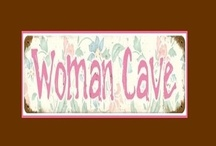 WOMAN CAVE / From A Woman's Point of View  / by Cheryl Lightsey