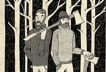 Lumberjacks / Living in the forest, chopping the woods.
