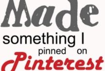 Pinned it —> Made it! / Things I've Pinned and made...really...honest!  I don't expect there will be much to see here — too busy Pinning to actually make anything LOL!
