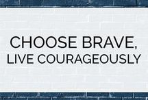 Choose Brave, Live Courageously / A collections of thoughts, words, and quotes to remember to choose to live with courage.