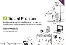 Social Frontier | Building Owned Media Channel Networks | Social Media Guide Book / Social Frontier | Building Owned Media Channel Networks | Advanced Business Strategy | Social Media Guide Book for Digital Marketers | Second Edition in Fall 2013 | New Images & Models from Wendy Meadley's Global Digital Consulting practice with Fortune 500 clients and industry innovators. Social Frontier Guidebook for Interactive Marketers www.socialwendygroup.com / by Wendy Meadley