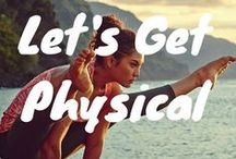Let's Get Physical! / by Marly | Namely Marly