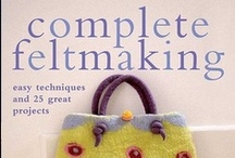 Feltmaking / Interested in learning how to make felt? These books are geared for all levels, from beginner to expert, and with give you ideas for projects you can make.