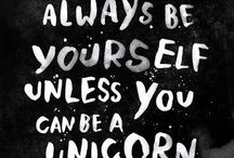 Beautiful Words / Quotes that remind me of truths I feel deep within me. And I have always felt deeply that I can be a unicorn.  / by Cristina Williams