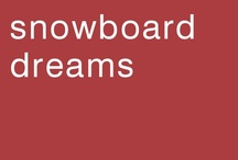 Snowboard Dreams / My husband and I love to snowboard. I'm creating a list of places I want to visit and shred. haha