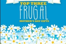 Frugal Mother's Day Gift Ideas / Some frugal ideas to give your favorite mom.