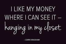 """""""I like my money where I can see it... in my closet."""" / by Lacey Erwin"""