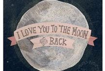 I Love You to the Moon and Back / by ৳ina