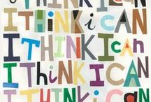 """I THINK... I CAN /  """"Faith that the thing can be done is essential to any great achievement."""" Thomas N. Carruthers"""
