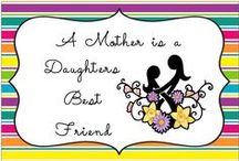 A Mother is a Daughter's Best Friend / by Elaine